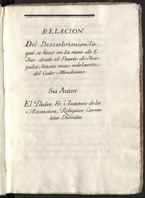 Relacion del descubrimiento que se hizo en la Mar del Sur, desde del Puerto de Acapulco, hasta mas adelante del Cabo Mendocino.  Su autor el Padre Fr. Antonio de la Ascension, religioso Carmelita descalzo - Title Page